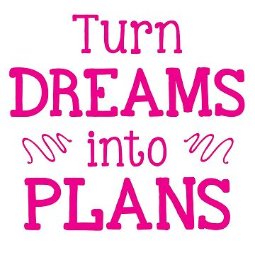 Turn DREAMS into PLANS by juliacreates