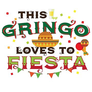 Gringo Loves Fiesta Cinco De Mayo T shirt Men Women Gift by kh123856