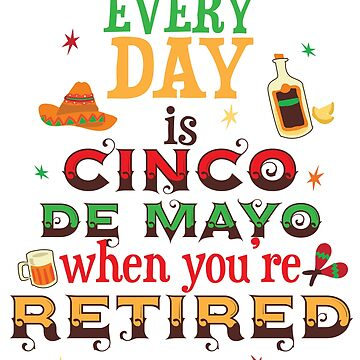 Funny Cinco De Mayo Retirement T shirt Retired Drinking Gift by kh123856