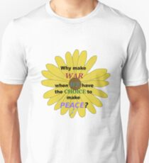 Why make war when we have choice to make peace? Unisex T-Shirt