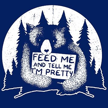 Feed Me And Tell Me I'm Pretty by preteeshirts