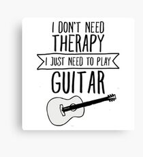 I Don't Need Therapy Need To Play My Guitar Canvas Print