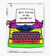 Quit Staring At My TypeWriter iPad Case/Skin