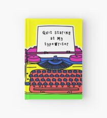 Quit Staring At My TypeWriter Hardcover Journal