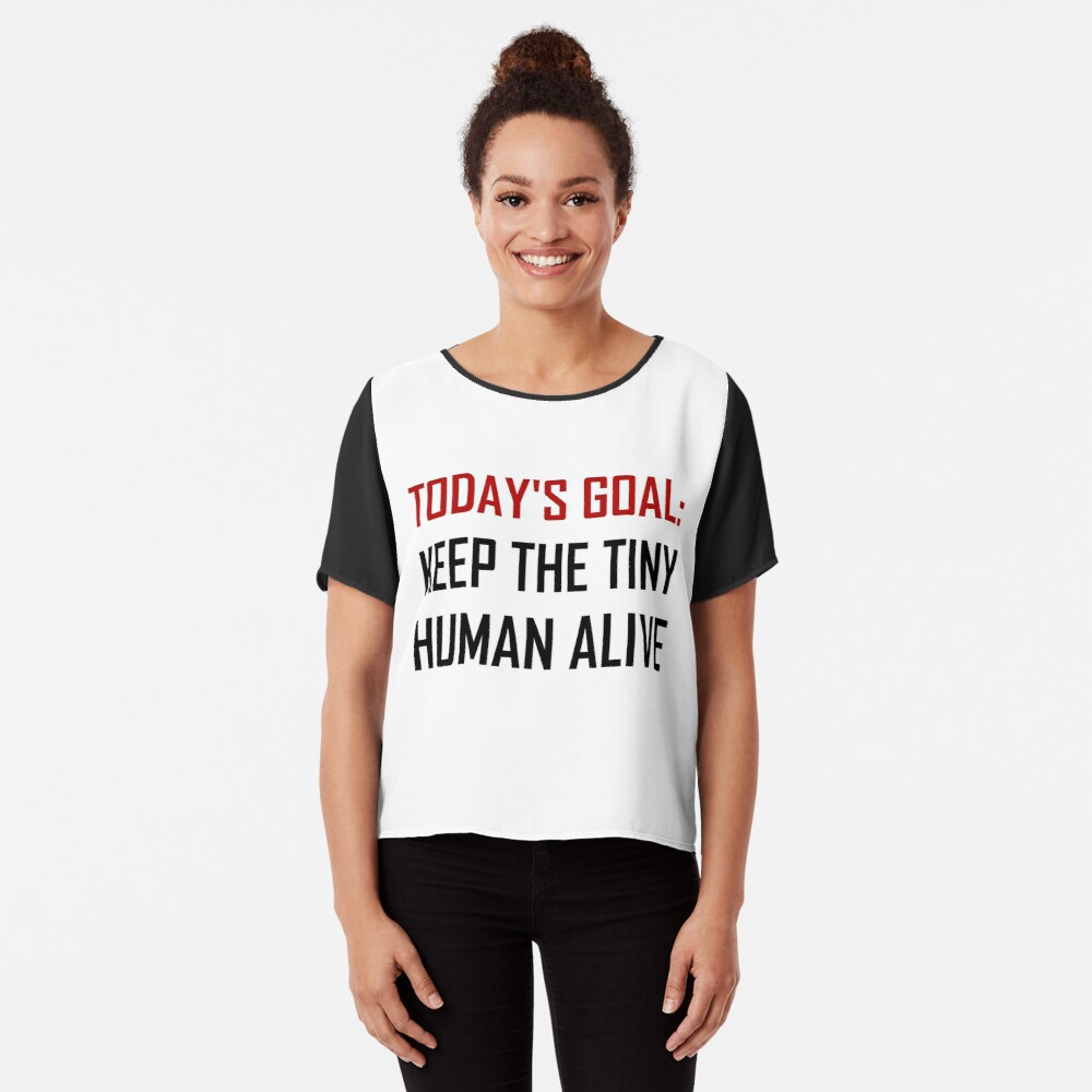 Goal Keep Tiny Human Alive Chiffon Top