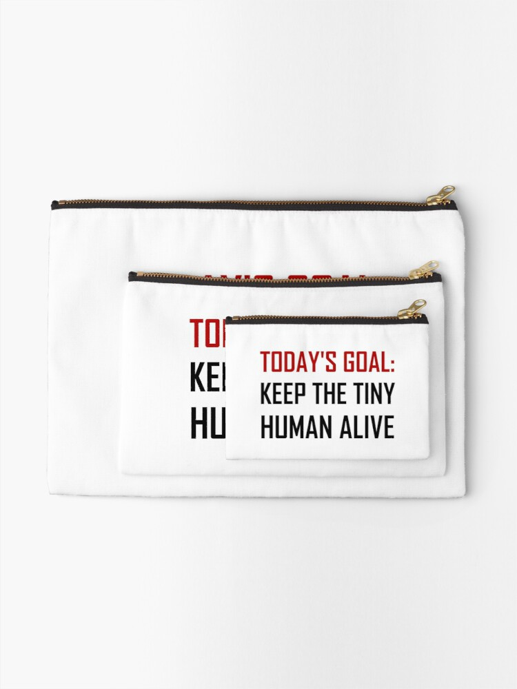 Alternate view of Goal Keep Tiny Human Alive Zipper Pouch