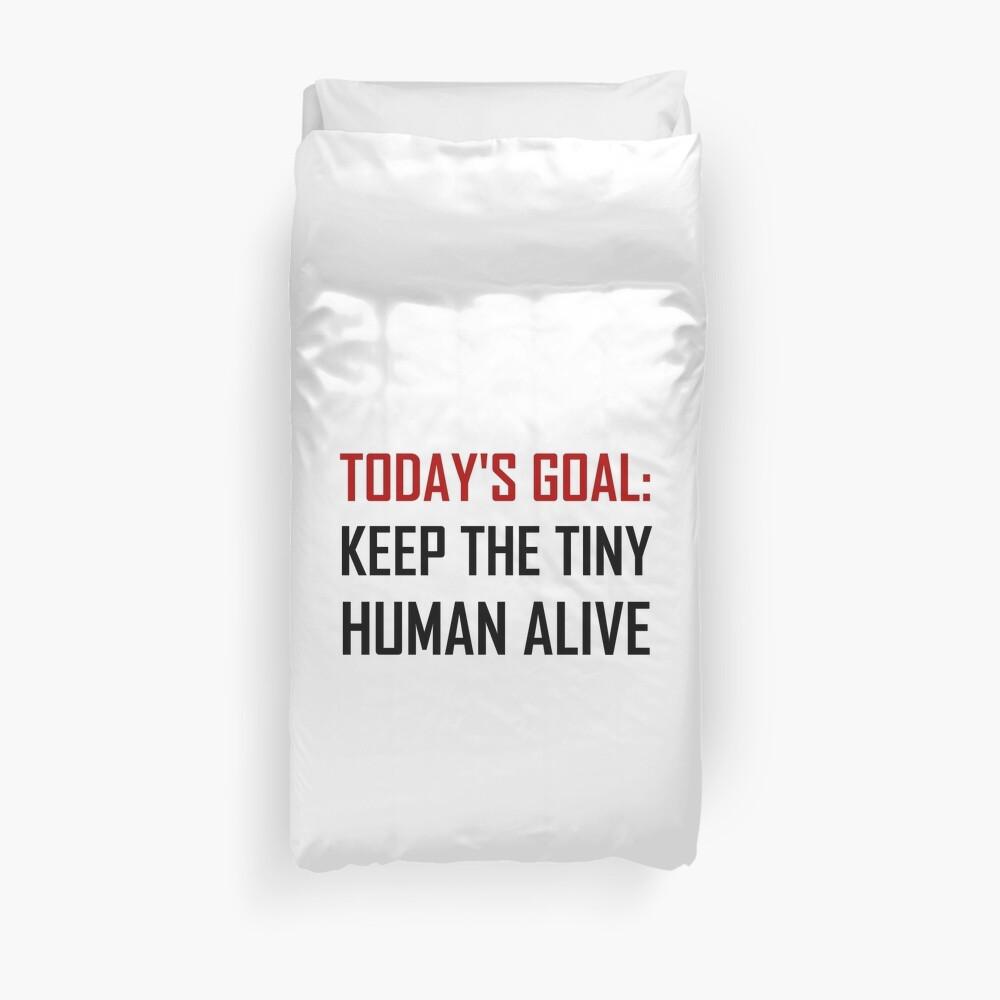 Goal Keep Tiny Human Alive Duvet Cover
