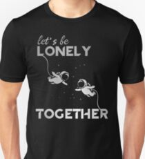 Lonely Together Unisex T-Shirt