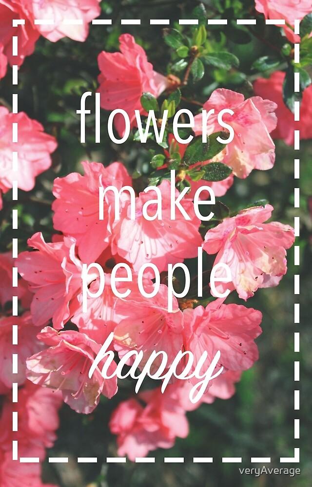 flowers make people happy by veryAverage