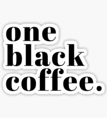 One Black Coffee Sticker