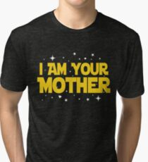 I Am Your Mother T-Shirt - Mothers Day Gifts Tri-blend T-Shirt