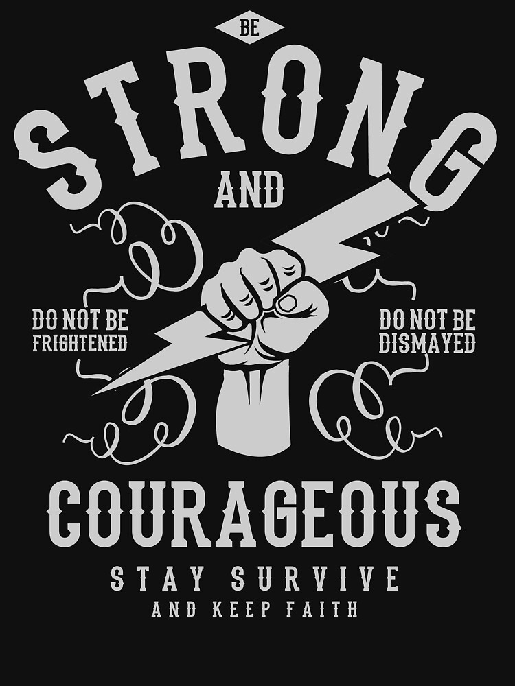 STRONG AND DO NOT BE FRIGHTENED DO NOT BE DISMAYED COURAGEOUS STAY SURVIVE    T-SHIRT by rosadinardo4