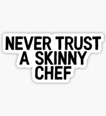 Never Trust A Skinny Chef - Food Lover Foodie Sticker