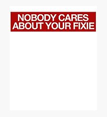 Nobody Cares Your Fixie - Biker Bikes Photographic Print