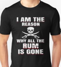 I Am The Reason Why All The Rum Is Gone Gift Tee Unisex T-Shirt