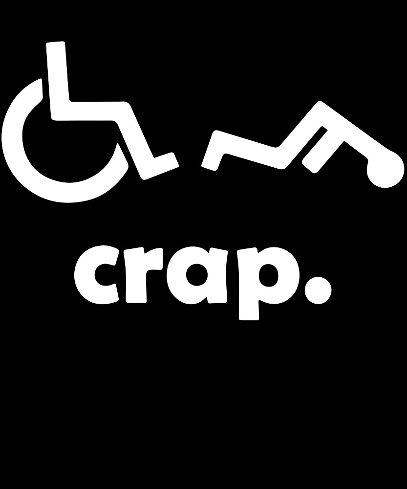 eb2681a2 Crap Handicap Funny Wheelchair Tee Disabled Rude Offensive T-Shirts ...