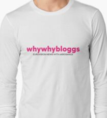 whywhybloggs Long Sleeve T-Shirt
