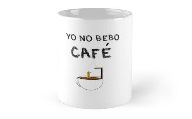 «YO NO BEBO CAFÉ ME BAÑO EN ÉL» de SaraPanacea