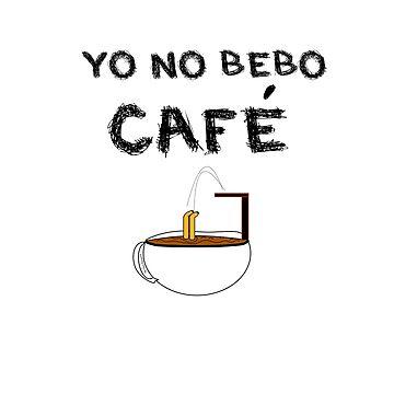 YO NO BEBO CAFÉ ME BAÑO EN ÉL de SaraPanacea