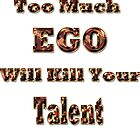 Too much Ego will kill your talent-  Products Design  by haya1812