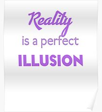 Reality is a perfect Illusion Saying Poster
