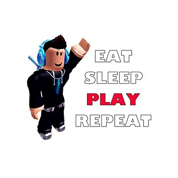Roblox - Eat Sleep Play Repeat by hypetype