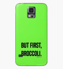 But First, Broccoli. Case/Skin for Samsung Galaxy