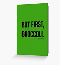 But First, Broccoli. Greeting Card