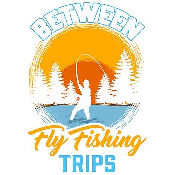 Funny Fly Fishing Between Fishing Trips by Punchzip