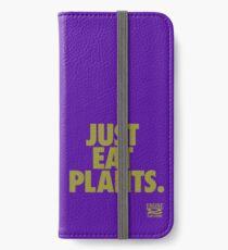 Just Eat Plants. iPhone Wallet/Case/Skin