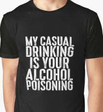 My Casual Drinking Is Your Alcohol Poisoning Graphic T-Shirt