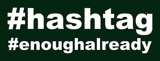 #hashtag #enoughalready