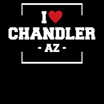 I Love Chandler  Shirt - Arizona T-Shirt by JkLxCo