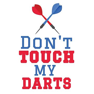 Don't Touch My Darts by Fun-T-Shirts