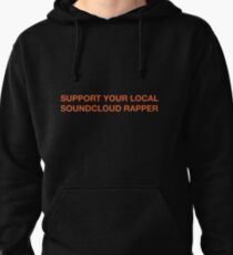 support your local soundcloud rapper Pullover Hoodie