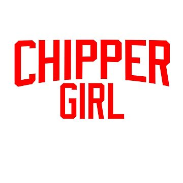 IM A CHIPPER GIRL by Texarkatheart