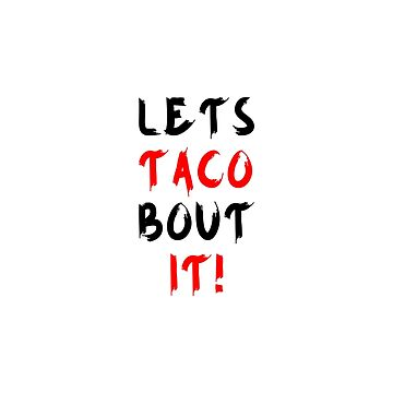 Lets Taco Bout It Cinco De Mayo Quotes by Eventures1