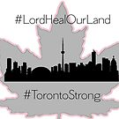 #LordHealOurLand #TorontoStrong by DesignsByDebQ