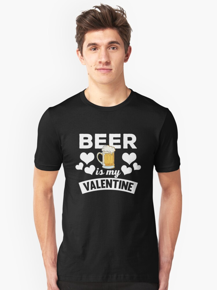 b2d80924 Beer Is My Valentine T-Shirt Single Anti-Valentines 2018
