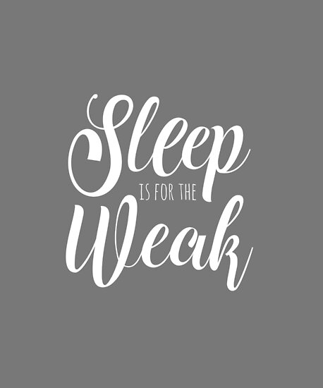 Sleep Is For The Weak Funny Gym Lover Quote Posters By Kate