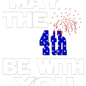 May the 4th be with you! July 4th (fourth). USA. Fun tshirt. by AllGoodStuff