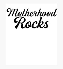 Motherhood Rocks / Mom Mother Day Photographic Print