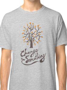 Change Something Classic T-Shirt