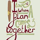 I love it when a plan comes together by Stephen Wildish