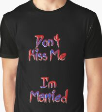 Don't Kiss Me  Graphic T-Shirt