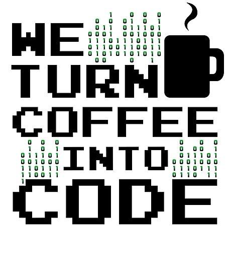 """We Turn Coffee Into Code Engineer Software Programmer ..."