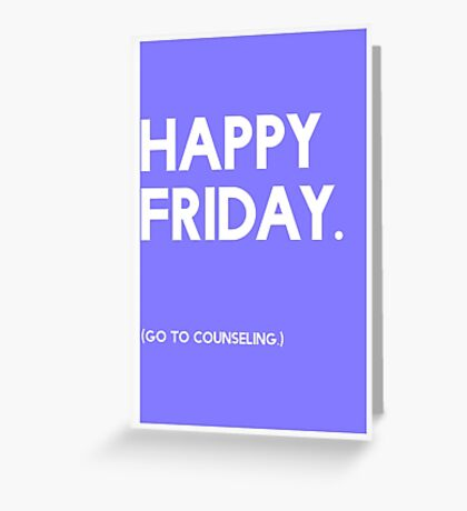 Friday (GTC) Greeting Card Greeting Card