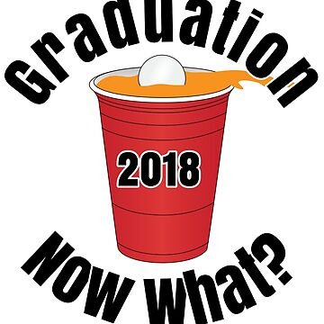 Graduation Now What? Featuring a Red Plastic Cup Full of Beer by Fun-T-Shirts