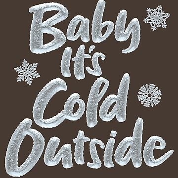 Baby It's Cold Outside Frozen Christmas Lettering - Elegant Brown by 26-Characters