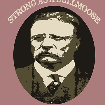 Teddy 'Bullmoose' Roosevelt by clyde102